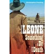 Sergio Leone : Something to Do with Death by Frayling, Christopher, 9780816646838