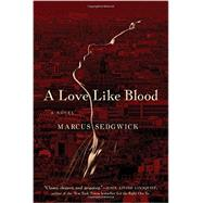 A Love Like Blood by Sedgwick, Marcus, 9781605986838