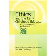 Ethics and the Early Childhood Educator: Using the NAEYC Code by Stephanie Feeney; Nancy K. Freeman, 9781928896838