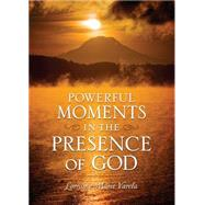 Powerful Moments in the Presence of God by Varela, Lorraine Marie; White, Andrew, 9780800796839