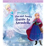 Disney Frozen: Elsa and Anna's Guide to Arendelle An Explore-and-Create Activity Book and Play Set by Bazaldua, Barbara, 9781608876839