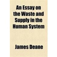 An Essay on the Waste and Supply in the Human System by Deane, James, 9781154496840