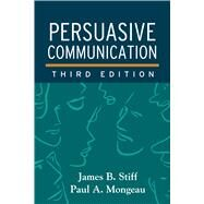 Persuasive Communication, Third Edition by Stiff, James B.; Mongeau, Paul A., 9781462526840