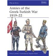 Armies of the Greek-Turkish War 1919–22 by Jowett, Philip; Walsh, Stephen, 9781472806840