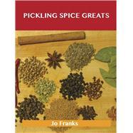 Pickling Spice Greats: Delicious Pickling Spice Recipes, the Top 59 Pickling Spice Recipes by Franks, Jo, 9781486456840