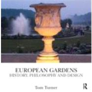 European Gardens : History, Philosophy and Design by Turner; Tom, 9780415496841
