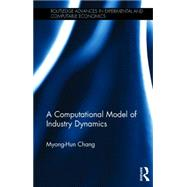 A Computational Model of Industry Dynamics by Chang; Myong-Hun, 9780415706841