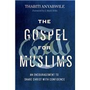 The Gospel for Muslims An Encouragement to Share Christ with Confidence by Anyabwile, Thabiti; Stiles, J. Mack, 9780802416841