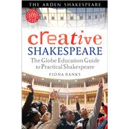 Creative Shakespeare The Globe Education Guide to Practical Shakespeare by Banks, Fiona, 9781408156841