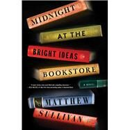 Midnight at the Bright Ideas Bookstore A Novel by Sullivan, Matthew, 9781501116841