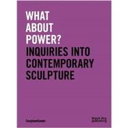What About Power?: Inquiries into Contemporary Sculpture by Biscotti, Rossella (CON); Bordowitz, Gregg (CON); Burr, Tom (CON); del Carmen Carrion, Maria (CON); Chong, Heman (CON), 9781908966841