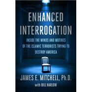 Enhanced Interrogation by MITCHELL, JAMES E. PH.D.HARLOW, BILL, 9781101906842