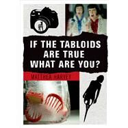 If the Tabloids Are True What Are You? Poems and Artwork by Harvey, Matthea, 9781555976842