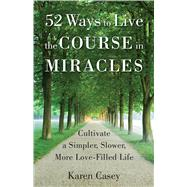 52 Ways to Live the Course in Miracles by Casey, Karen, 9781573246842