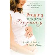 Praying Through Your Pregnancy by Polimino, Jennifer; Warren, Carolyn, 9780800726843
