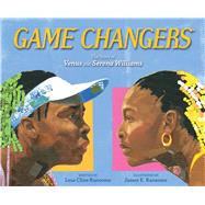 Game Changers The Story of Venus and Serena Williams by Cline-Ransome, Lesa; Ransome, James E., 9781481476843