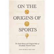 On the Origins of Sports by Belsky, Gary; Fine, Neil, 9781579656843