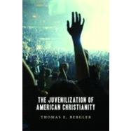 The Juvenilization of American Christianity by Bergler, Thomas E., 9780802866844