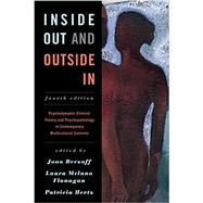 Inside Out and Outside In Psychodynamic Clinical Theory and Psychopathology in Contemporary Multicultural Contexts by Berzoff, Joan; Flanagan, Laura Melano; Hertz, Patricia; Basham, Kathryn; Berzoff, Joan; Byers, David S.; Flanagan, Laura Melano; Heller, Nina R.; Hertz, Meg; Hertz, Patricia; Kumaria, Shveta; Mattei, Lourdes; Méndez, Teresa; Northcut, Terry B.; Rasmussen,, 9781442236844
