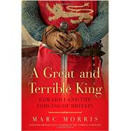 A Great and Terrible King by Morris, Marc, 9781605986845