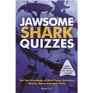 Jawsome Shark Quizzes Test Your Knowledge of Shark Types, Behaviors, Attacks, Legends and Other Trivia by Chu, Karen, 9781612436845