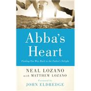 Abba's Heart: Finding Our Way Back to the Father's Delight by Lozano, Neal; Lozano, Matthew; Eldredge, John, 9780800796846