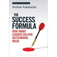 The Success Formula How Smart Leaders Deliver Outstanding Value by Kakabadse, Andrew, 9781472916846