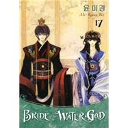 Bride of the Water God 17 by Yun, Mi-kyung; Gombos, Julia Kwon; Simon, Philip R. (ADP); Studio Cutie; Dong, Betty, 9781616556846