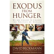 Exodus from Hunger: We Are Called to Change the Politics of Hunger by Beckmann, David, 9780664236847