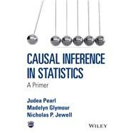 Causal Inference in Statistics by Pearl, Judea; Glymour, Madelyn; Jewell, Nicholas P., 9781119186847