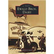 Ewald Bros. Dairy by Ewald, William, 9781467126847