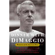Dinner with DiMaggio Memories of An American Hero by Positano, Rock; Positano, John; Coppola, Francis Ford, 9781501156847