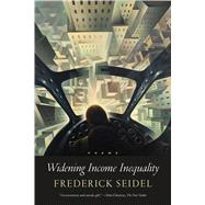 Widening Income Inequality Poems by Seidel, Frederick, 9780374536848