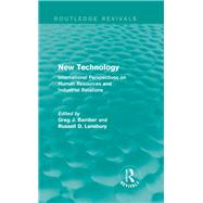 New Technology (Routledge Revivals): International Perspective on Human Resources and Industrial Relations by Bamber; Greg J., 9780415736848