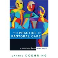 The Practice of Pastoral Care: A Postmodern Approach by Doehring, Carrie, 9780664226848