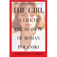 The Girl A Life in the Shadow of Roman Polanski by Geimer, Samantha, 9781476716848