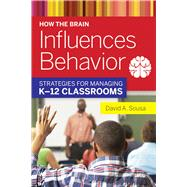 How the Brain Influences Behavior: Strategies for Managing K-12 Classrooms by Sousa, David A., 9781632206848