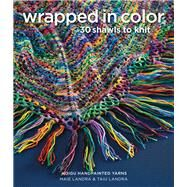Wrapped in Color 30 Shawls to Knit in Koigu Handpainted Yarns by Unknown, 9781936096848