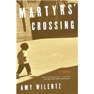 Martyrs' Crossing by Wilentz, Amy, 9781501136849