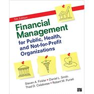 Financial Management for Public, Health, and Not-for-profit Organizations by Finkler, Steven A.; Smith, Daniel L.; Calabrese, Thad D.; Purtell, Robert M., 9781506326849