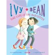 Ivy + Bean Take Care of the Babysitter by Barrows, Annie, 9780811856850