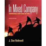 In Mixed Company : Communicating in Small Groups by Rothwell, J. Dan, 9781111346850