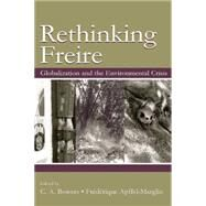 Re-Thinking Freire: Globalization and the Environmental Crisis by Bowers,Chet A., 9781138866850