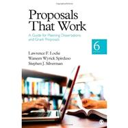 Proposals That Work : A Guide for Planning Dissertations and Grant Proposals by Lawrence F. Locke, 9781452216850