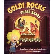Goldi Rocks and the Three Bears by Schwartz, Corey Rosen; Coulton, Beth; Wragg, Nathan, 9780399256851