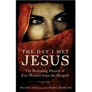 The Day I Met Jesus: The Revealing Diaries of Five Women from the Gospels by Viola, Frank; DeMuth, Mary, 9780801016851