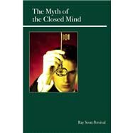 The Myth of the Closed Mind Understanding Why and How People Are Rational by Percival, Ray Scott, 9780812696851