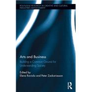Arts and Business: Building a Common Ground for Understanding Society by Raviola; Elena, 9781138616851