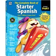 The Complete Book of Starter Spanish Grades PreK-1 by Thinking Kids; Carson-Dellosa Publishing LLC, 9781483826851