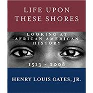 Life Upon These Shores by GATES, HENRY LOUIS JR, 9780307476852